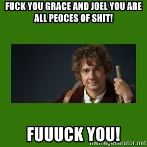 The Hobbit - fuck you grace and joel you are all peoces of shit! fuuuck you!