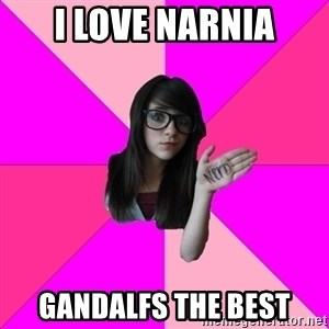 Idiot Nerdgirl - I LOVE NARNIA GANDALFS THE BEST