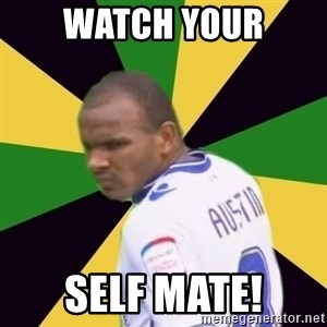 Rodolph Austin - WATCH YOUR SELF MATE!