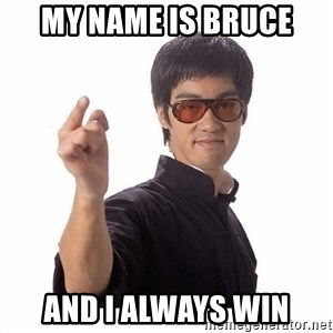 Bruce Lee - My name is bruce and i always win