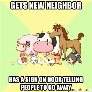 Harvest Moon - gets new neighbor has a sign on door telling people to go away