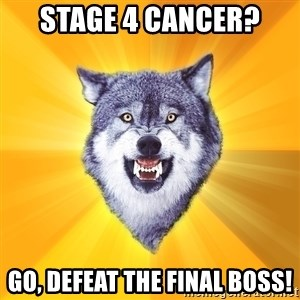 Courage Wolf - Stage 4 cancer? Go, defeat the final boss!