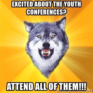 Courage Wolf - excited about the youth conferences? Attend all of them!!!