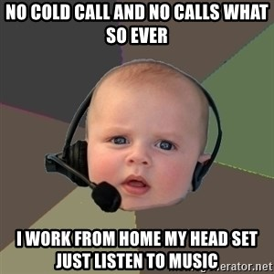 FPS N00b - no cold call and no calls what so ever i work from home my head set just listen to music