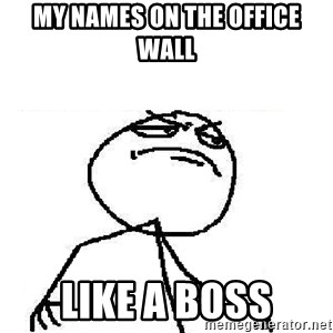 Fuck Yeah - My Names on the office wall LIKE A BOSS