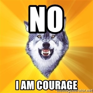 Courage Wolf - no i am courage