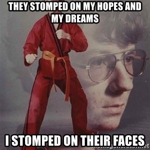 PTSD Karate Kyle - They Stomped on My Hopes and My Dreams  I stomped on their faces