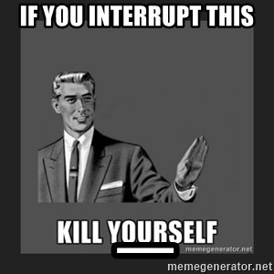 kill yourself guy - If you interrupT this  _