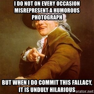 Joseph Ducreux - I DO NOT ON EVERY OCCASION MISREPRESENT A HUMOROUS PHOTOGRAPH  but when i do commit this fallacy, it is unduly hilarious