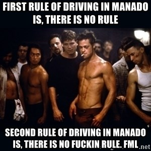 Fight Club Rules - FirSt rule of driving in manado is, there is no rule Second rule of driving in manado is, there is no fuckin rule. FMl