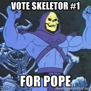 Skeletor - Vote Skeletor #1 For Pope