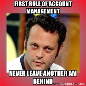 vince vaughn - first rule of account management never leave another AM behind