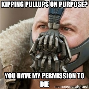 Bane - Kipping pullups on purpose? you have my permission to die