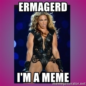 Ugly Beyonce - ERMAGERD I'm a meme