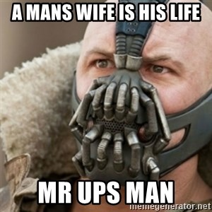 Bane - A MANS WIFE IS HIS LIFE MR UPS MAN