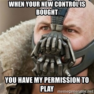 Bane - When Your New Control is Bought You have my PERMISSION to Play