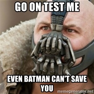 Bane - go on test me even batman can't save you