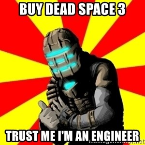 Isaac Clarke - buy dead space 3 trust me i'm an engineer