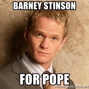 BARNEYxSTINSON - barney stinson for pope