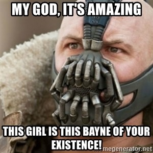 Bane - my god, it's amazing this girl is this bayne of your existence!