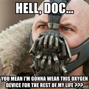 Bane - Hell, Doc... you mean I'm gonna wear this oxygen device for the rest of my life ???