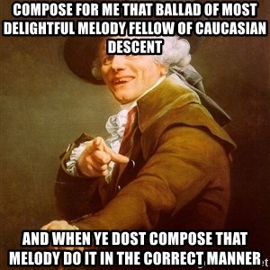 Joseph Ducreux - compose for me that ballad of most delightful melody fellow of caucasian descent and when ye dost compose that melody do it in the correct manner