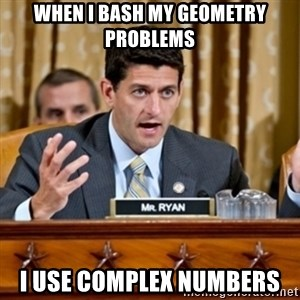 Paul Ryan Meme  - When i bash my geometry problems i use complex numbers
