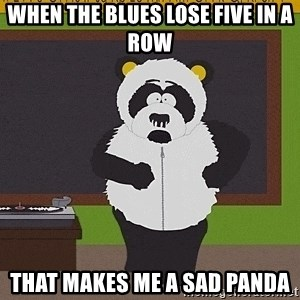 Sexual Harassment Panda  - When the blues lose five in a row that makes me a sad panda