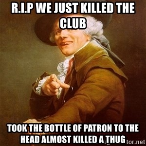 Joseph Ducreux - R.I.P we just killed the club took the bottle of patron to the head almost killed a thug