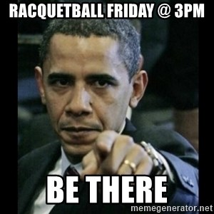 obama pointing - Racquetball Friday @ 3pm BE there