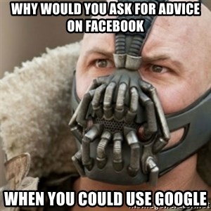 Bane - why would you ask for advice on facebook when you could use google