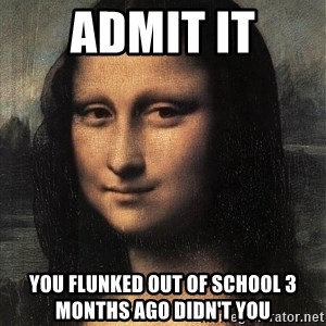 the mona lisa  - admit it you flunked out of school 3 months ago didn't you