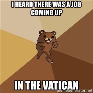 Pedo Bear From Beyond - I heard there was a job coming up in the vatican