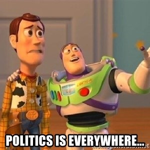 Consequences Toy Story -  politics IS Everywhere...