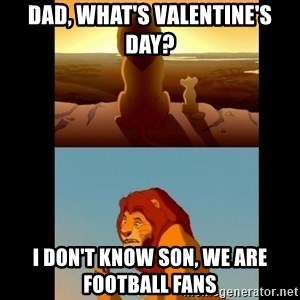 Lion King Shadowy Place - dad, what's valentine's day? i don't know son, we are football fans
