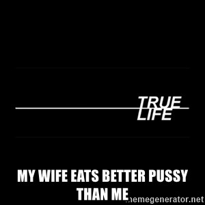 MTV True Life -  My wife eats better pussy than me