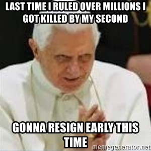 Pedo Pope - last time i ruled over millions i got killed by my second gonna resign early this time