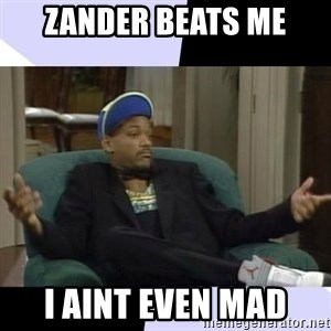 I Aint Even Mad Will - Zander beats me I aint even mad