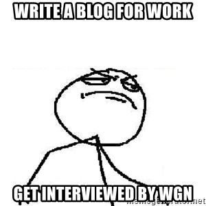 Fuck Yeah - Write a blog for work get interviewed by wgn