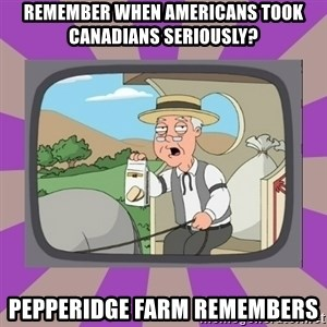 Pepperidge Farm Remembers FG - REMEMBER WHEN AMERICANS TOOK CANADIANS SERIOUSLY? PEPPERIDGE FARM REMEMBERS