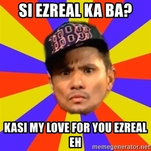 BOY PICK-UP - Si Ezreal ka ba? Kasi my love for you ezreal eh