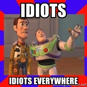 Everywhere - IDIOTS  IDIOTS EVERYWHERE
