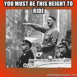 Heil Hitler - you must be this height to ride