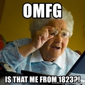 Internet Grandma Surprise - omfg is that me from 1823?!