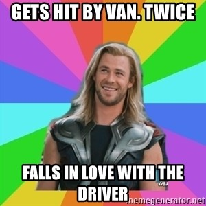Overly Accepting Thor - Gets hit by van. Twice Falls in love with the driver