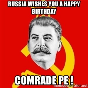 Stalin Says - RUSSIA WISHES YOU A HAPPY BIRTHDAY cOMRADE PE !