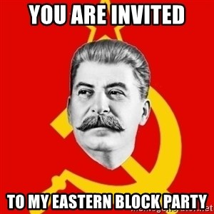 Stalin Says - You are invited to my eastern block party