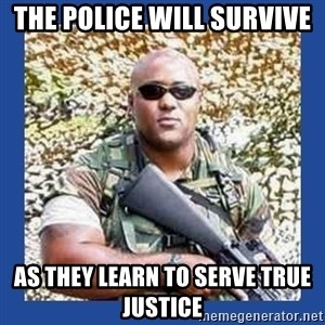 chocolate rambo - THE POLICE WILL SURVIVE AS THEY LEARN TO SERVE TRUE JUSTICE