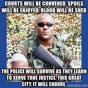 chocolate rambo - Courts will be convened. Spoils will be enjoyed. Blood will be shed The police will survive as they learn to serve true justice. This great city, it will endure.