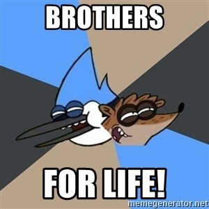 Regular Show Meme - Brothers For life!